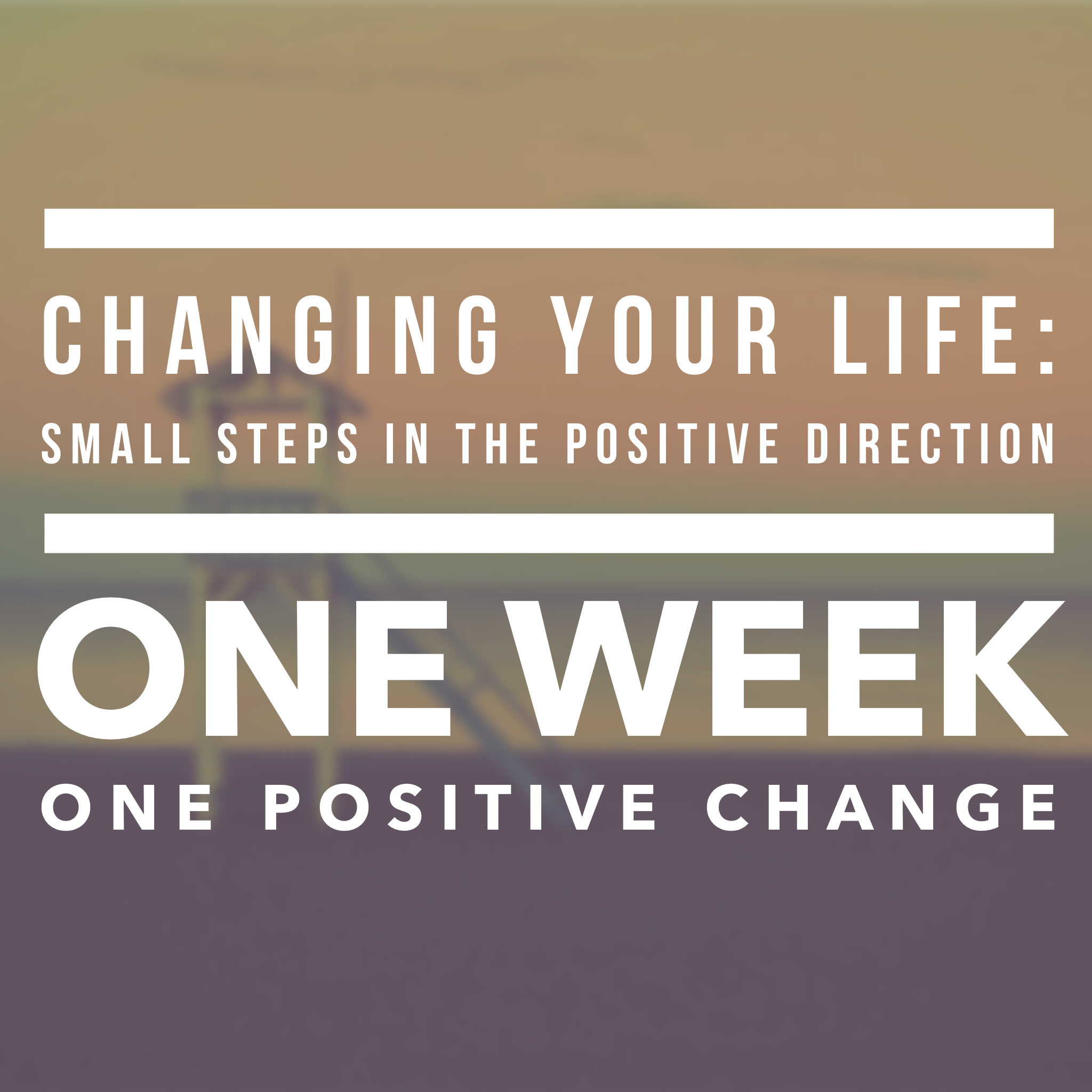 Positivity Can Changeyour Life: Changing Your Life: Small Steps In The Positive Direction