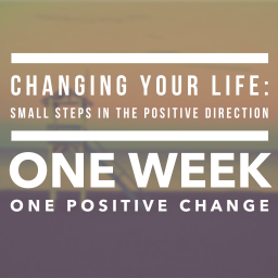 Changing Your Life: Small Steps in the Positive Direction