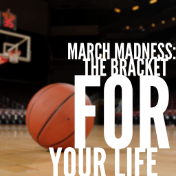 March Madness: The Bracket for Your Life